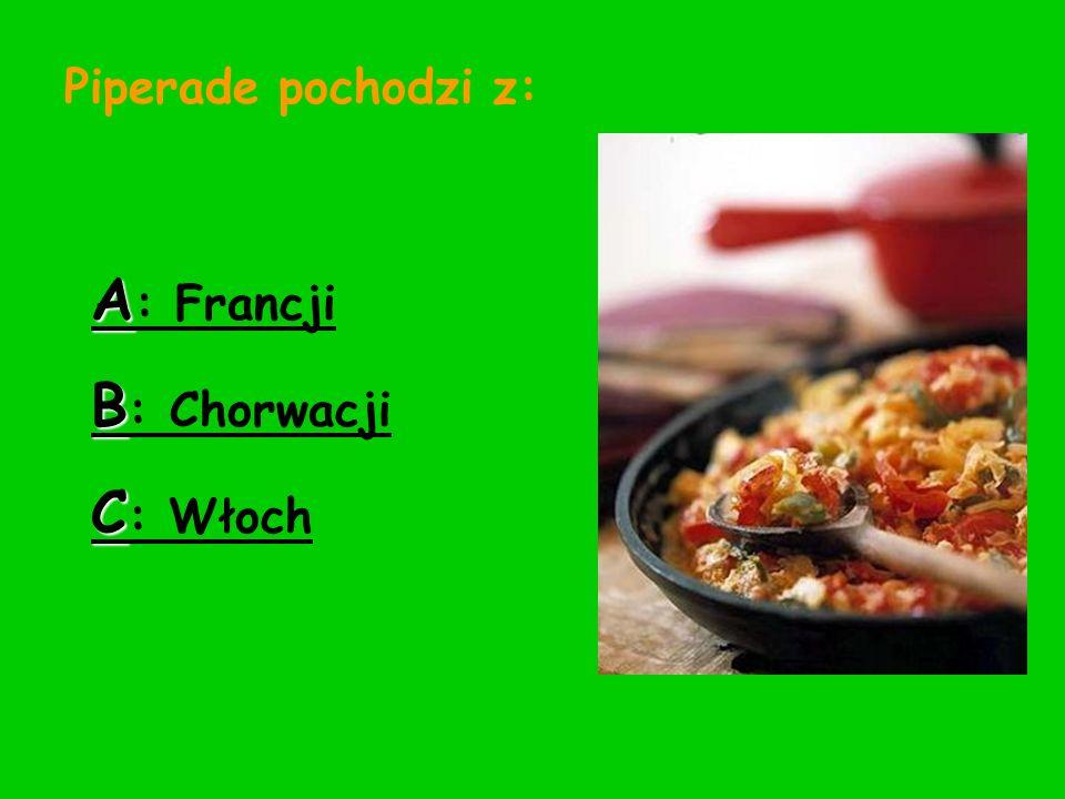 Piperade pochodzi z: A : Francji B : Chorwacji C : Włoch