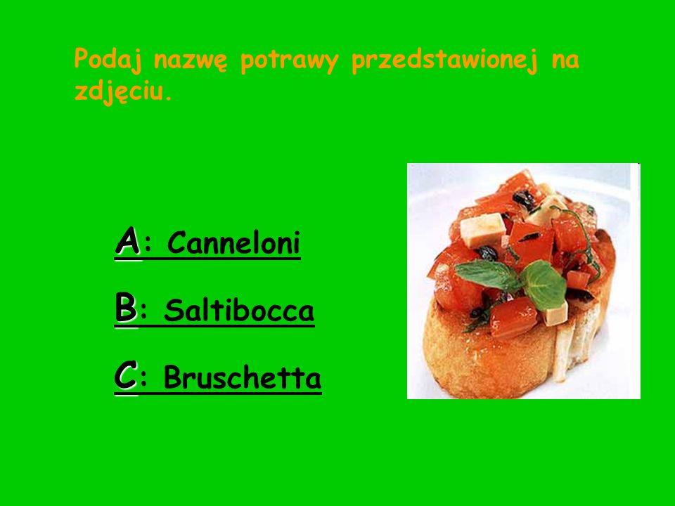 Podaj nazwę potrawy przedstawionej na zdjęciu. A : Canneloni B : Saltibocca C : Bruschetta