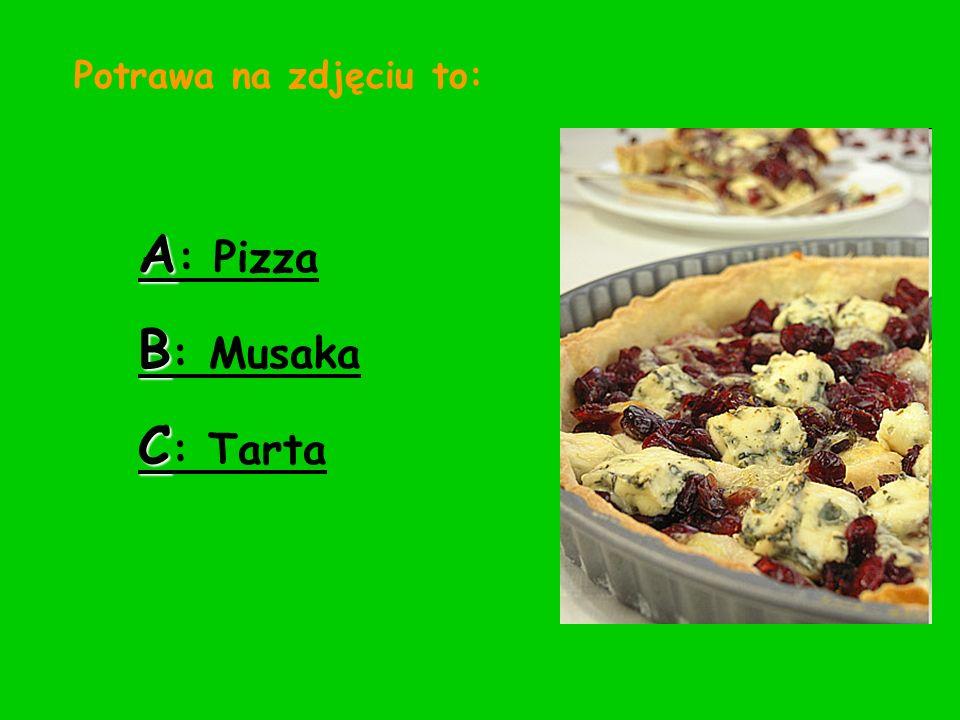 Potrawa na zdjęciu to: A : Pizza B : Musaka C : Tarta