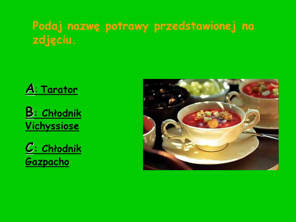 Podaj nazwę potrawy przedstawionej na zdjęciu. A : Tarator B : Chłodnik Vichyssiose C : Chłodnik Gazpacho