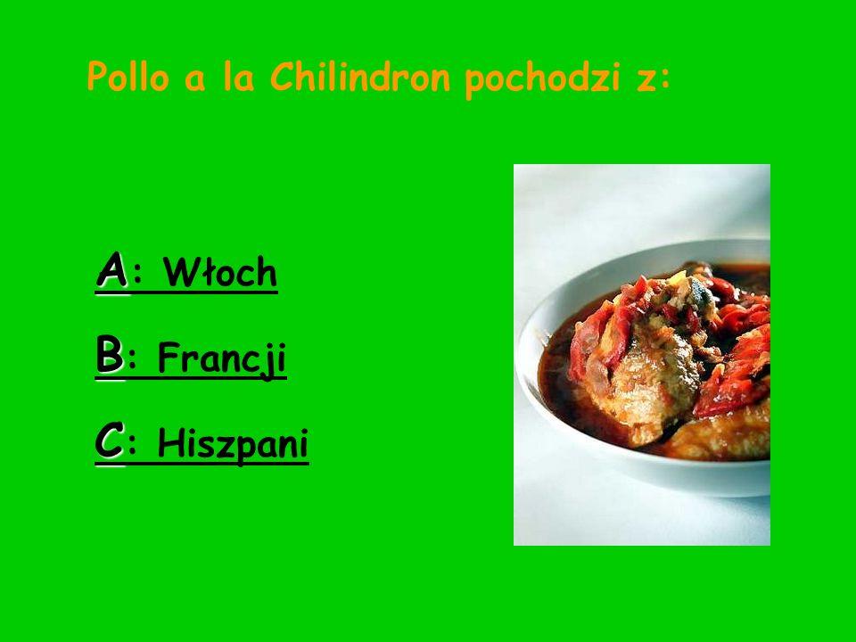 Pollo a la Chilindron pochodzi z: A : Włoch B : Francji C : Hiszpani