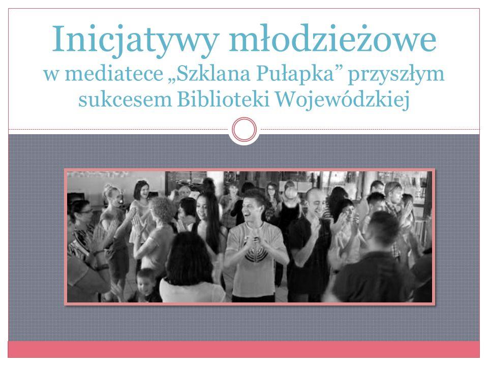 Inicjatywy młodzieżowe w mediatece Szklana Pułapka przyszłym sukcesem Biblioteki Wojewódzkiej