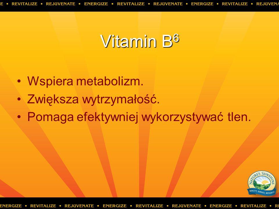 Vitamin B 6 Wspiera metabolizm. Zwiększa wytrzymałość. Pomaga efektywniej wykorzystywać tlen.