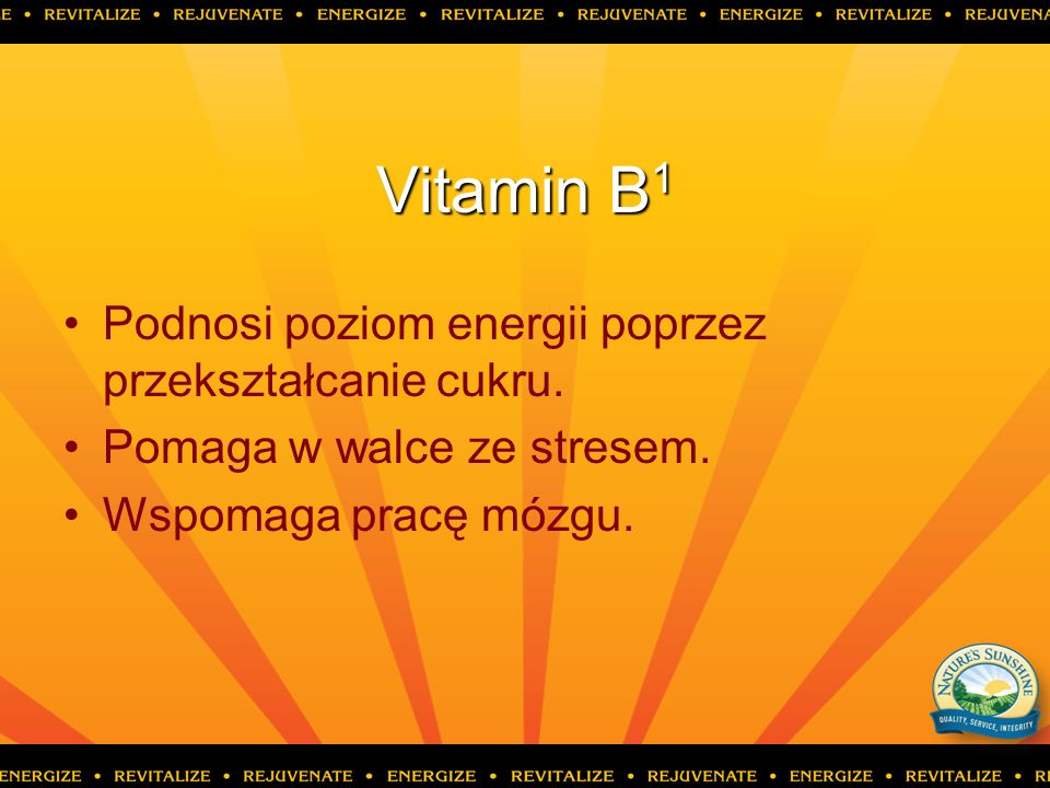 Vitamin B 1 Podnosi poziom energii poprzez przekształcanie cukru. Pomaga w walce ze stresem. Wspomaga pracę mózgu.