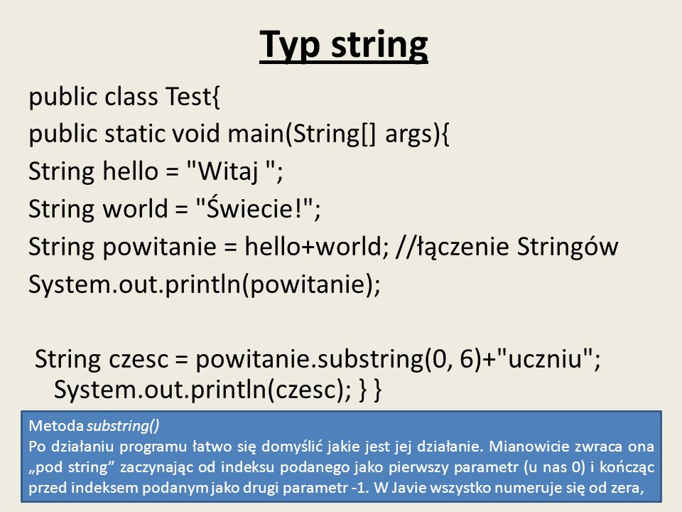 Typ string public class Test{ public static void main(String[] args){ String hello =
