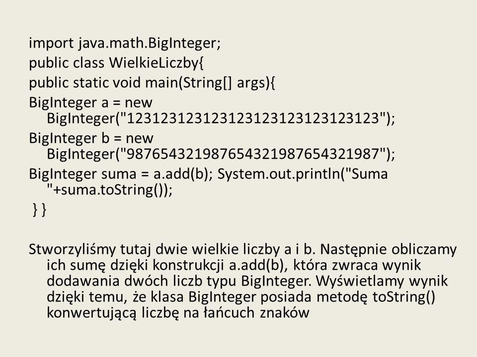 import java.math.BigInteger; public class WielkieLiczby{ public static void main(String[] args){ BigInteger a = new BigInteger(