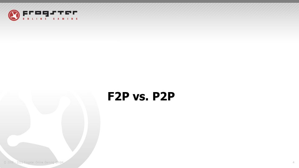 © 2008 - 2011 Frogster Online Gaming GmbH.4 F2P vs. P2P