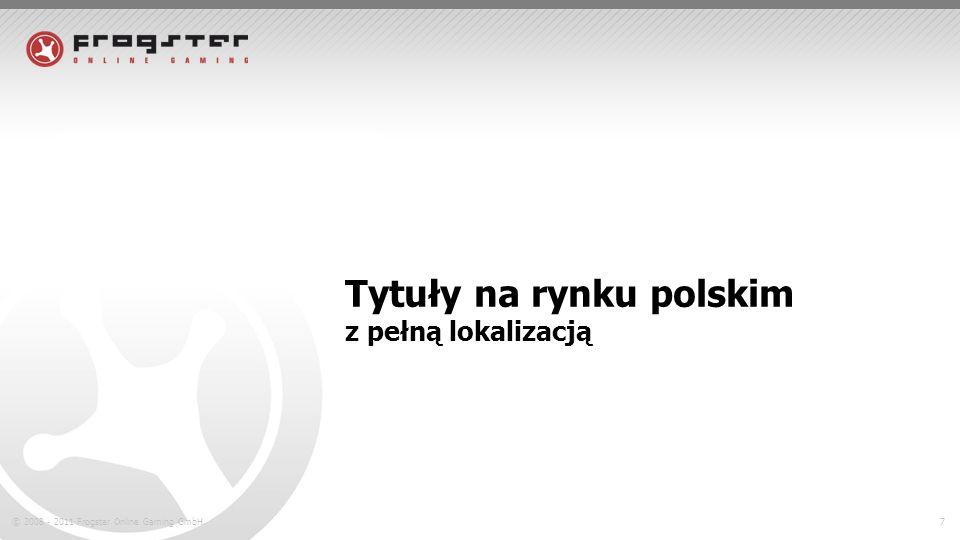© 2008 - 2011 Frogster Online Gaming GmbH.8 MMO z pełną lokalizacją, oparte na kliencie Tytuły na rynku Polskim