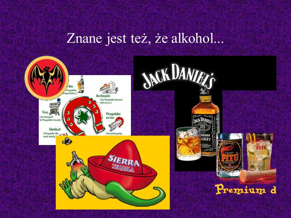 Znane jest też, że alkohol...