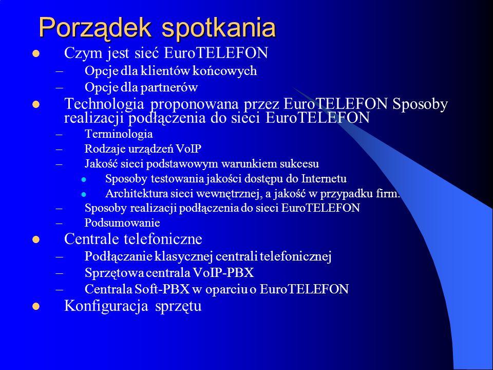 Porządek spotkania Czym jest sieć EuroTELEFON –Opcje dla klientów końcowych –Opcje dla partnerów Technologia proponowana przez EuroTELEFON Sposoby rea