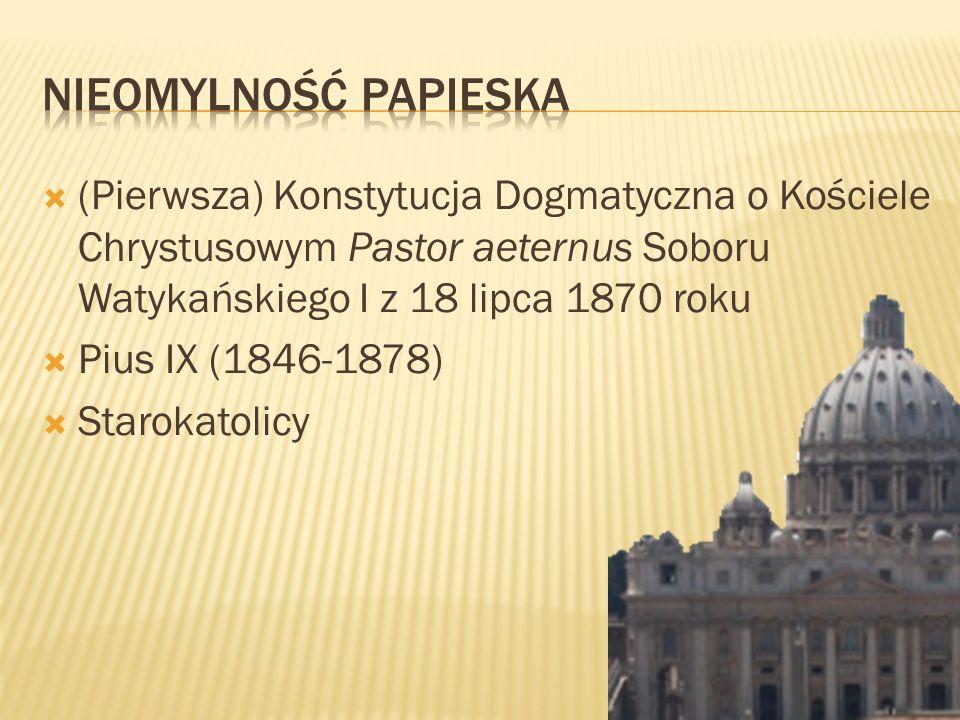 (Pierwsza) Konstytucja Dogmatyczna o Kościele Chrystusowym Pastor aeternus Soboru Watykańskiego I z 18 lipca 1870 roku Pius IX (1846-1878) Starokatoli