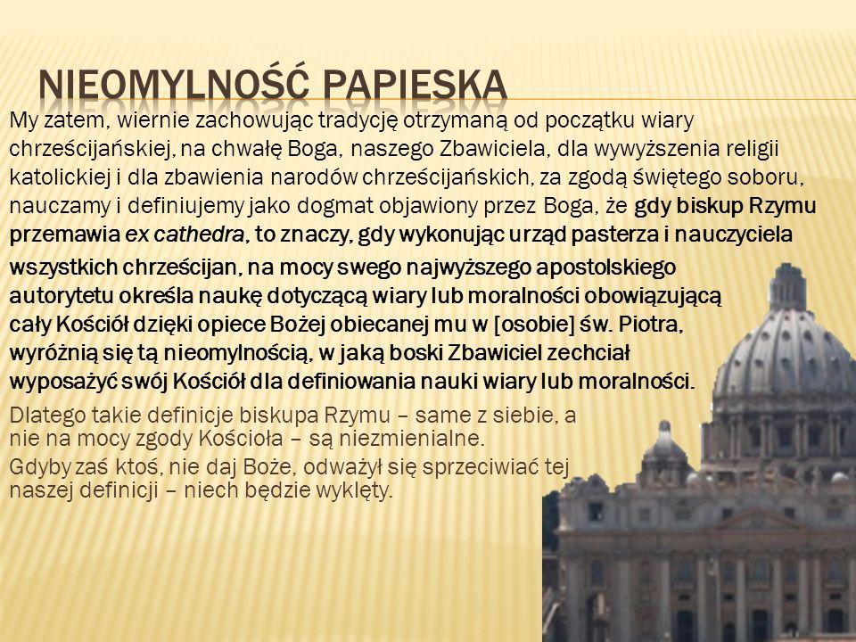 Dlatego takie definicje biskupa Rzymu – same z siebie, a nie na mocy zgody Kościoła – są niezmienialne. Gdyby zaś ktoś, nie daj Boże, odważył się sprz