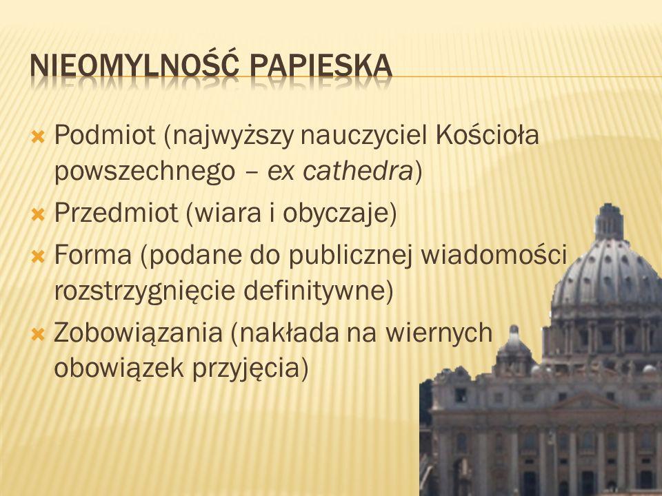 Podmiot (najwyższy nauczyciel Kościoła powszechnego – ex cathedra) Przedmiot (wiara i obyczaje) Forma (podane do publicznej wiadomości rozstrzygnięcie