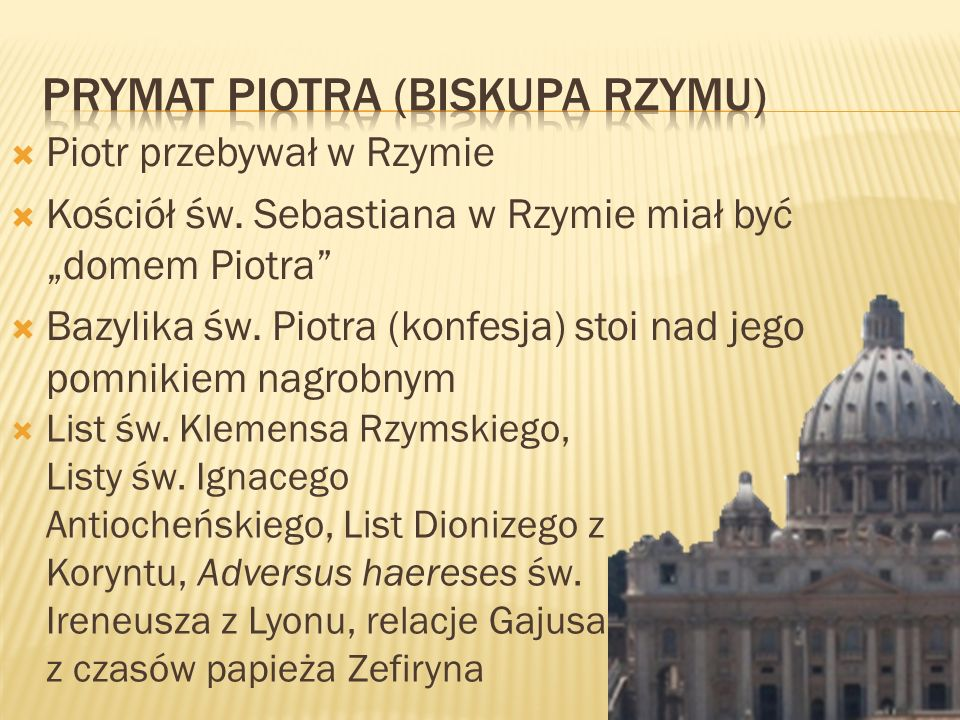 Piotr przebywał w Rzymie Kościół św. Sebastiana w Rzymie miał być domem Piotra Bazylika św. Piotra (konfesja) stoi nad jego pomnikiem nagrobnym List ś