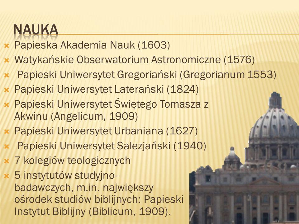 Papieska Akademia Nauk (1603) Watykańskie Obserwatorium Astronomiczne (1576) Papieski Uniwersytet Gregoriański (Gregorianum 1553) Papieski Uniwersytet