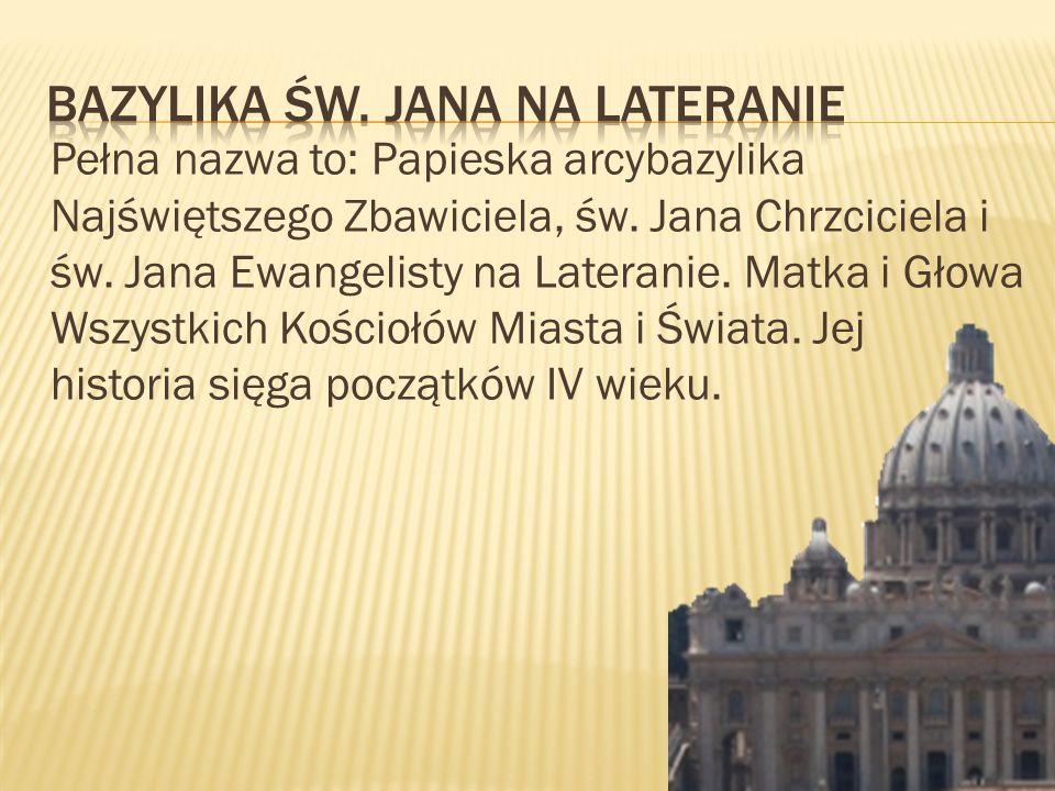 Pełna nazwa to: Papieska arcybazylika Najświętszego Zbawiciela, św. Jana Chrzciciela i św. Jana Ewangelisty na Lateranie. Matka i Głowa Wszystkich Koś