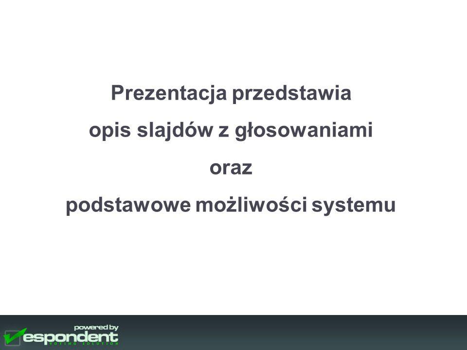 Prezentacja przedstawia opis slajdów z głosowaniami oraz podstawowe możliwości systemu
