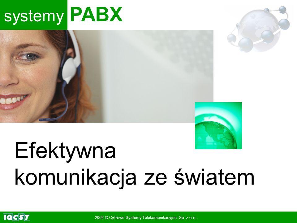 systemy PABX 2008 © Cyfrowe Systemy Telekomunikacyjne Sp. z o.o. Efektywna komunikacja ze światem