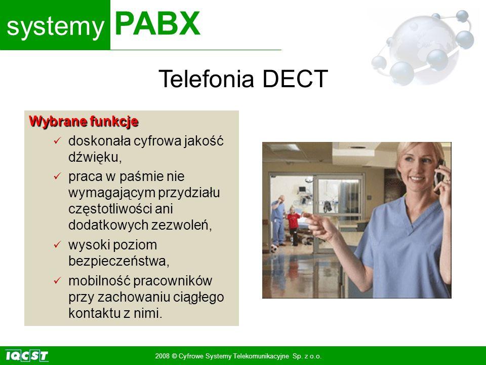 systemy PABX 2008 © Cyfrowe Systemy Telekomunikacyjne Sp. z o.o. Wybrane funkcje doskonała cyfrowa jakość dźwięku, praca w paśmie nie wymagającym przy