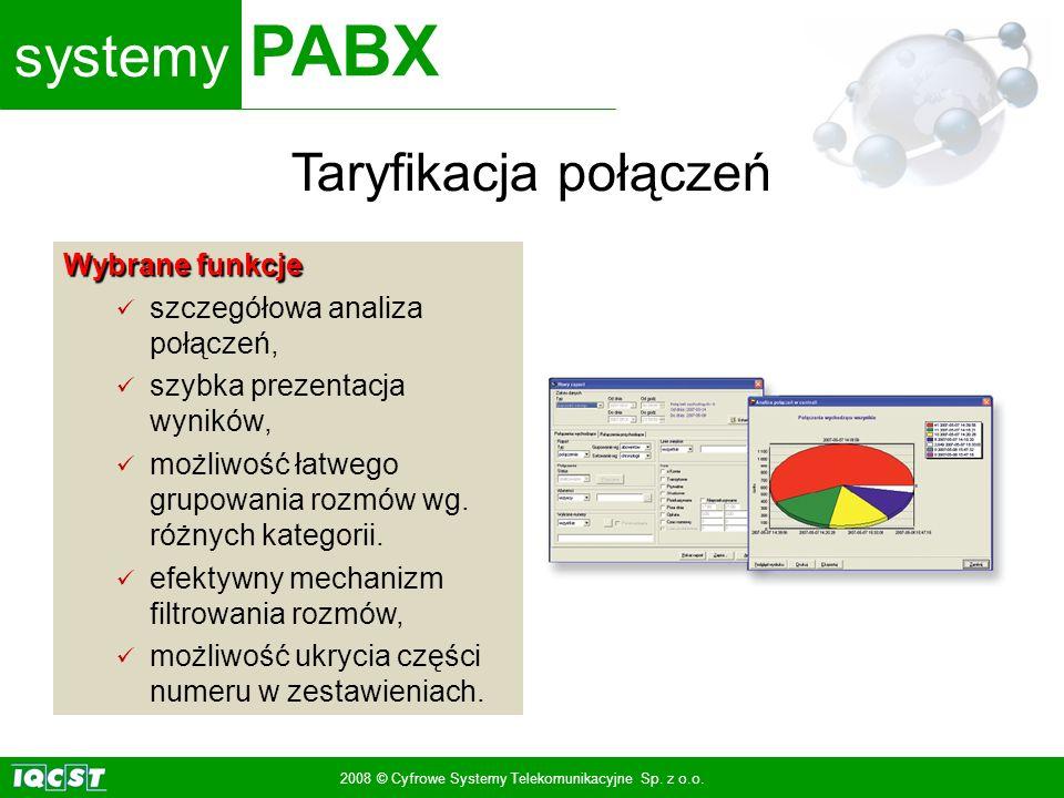 systemy PABX 2008 © Cyfrowe Systemy Telekomunikacyjne Sp. z o.o. Wybrane funkcje szczegółowa analiza połączeń, szybka prezentacja wyników, możliwość ł