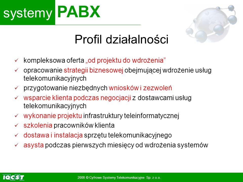 systemy PABX 2008 © Cyfrowe Systemy Telekomunikacyjne Sp. z o.o. Profil działalności kompleksowa oferta od projektu do wdrożenia opracowanie strategii
