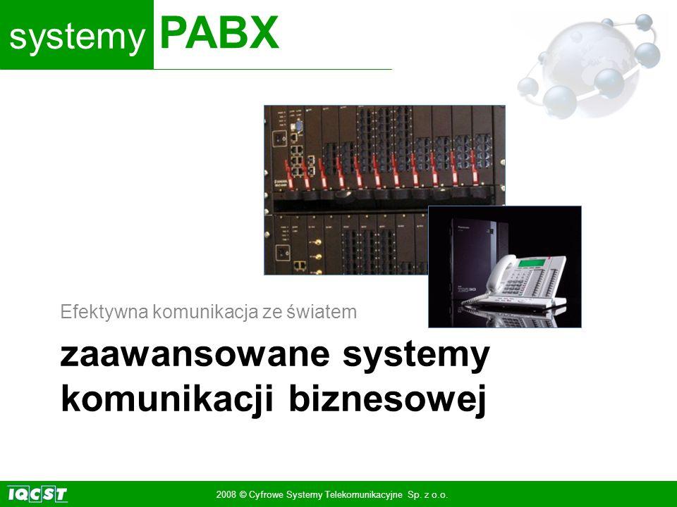 systemy PABX 2008 © Cyfrowe Systemy Telekomunikacyjne Sp. z o.o. zaawansowane systemy komunikacji biznesowej Efektywna komunikacja ze światem