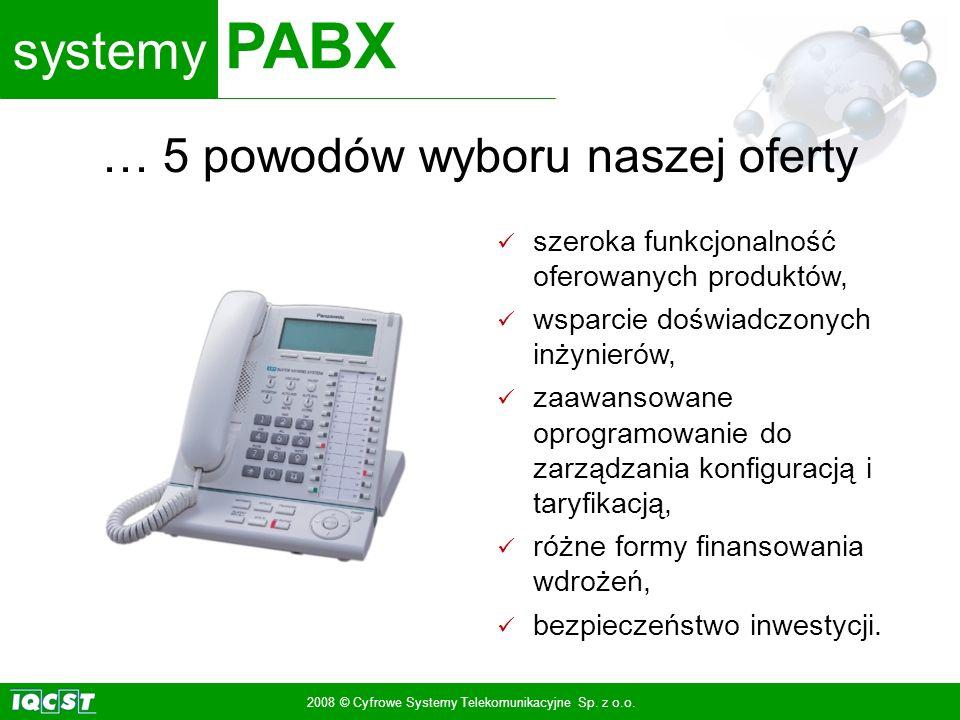 systemy PABX 2008 © Cyfrowe Systemy Telekomunikacyjne Sp. z o.o. szeroka funkcjonalność oferowanych produktów, wsparcie doświadczonych inżynierów, zaa