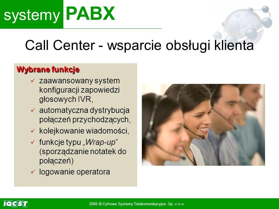 systemy PABX 2008 © Cyfrowe Systemy Telekomunikacyjne Sp. z o.o. Wybrane funkcje zaawansowany system konfiguracji zapowiedzi głosowych IVR, automatycz