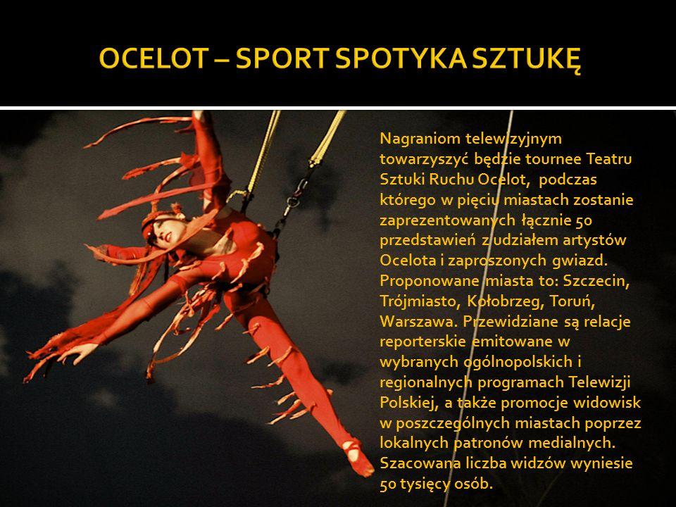 Nagraniom telewizyjnym towarzyszyć będzie tournee Teatru Sztuki Ruchu Ocelot, podczas którego w pięciu miastach zostanie zaprezentowanych łącznie 50 przedstawień z udziałem artystów Ocelota i zaproszonych gwiazd.