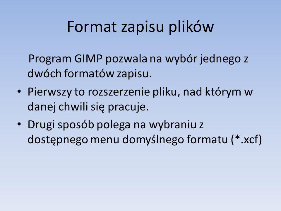Format zapisu plików Program GIMP pozwala na wybór jednego z dwóch formatów zapisu. Pierwszy to rozszerzenie pliku, nad którym w danej chwili się prac