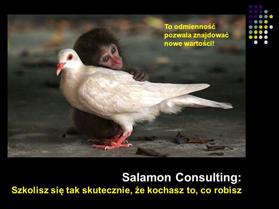 36 Salamon Consulting: Szkolisz się tak skutecznie, że kochasz to, co robisz To odmienność pozwala znajdować nowe wartości!