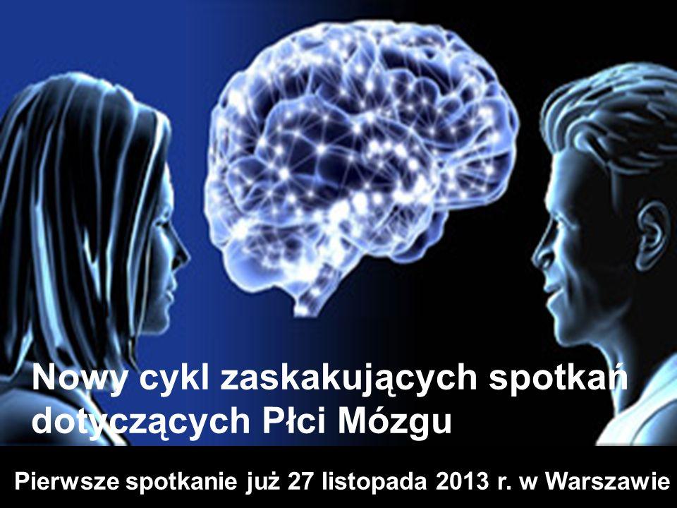 Pierwsze spotkanie już 27 listopada 2013 r. w Warszawie Nowy cykl zaskakujących spotkań dotyczących Płci Mózgu
