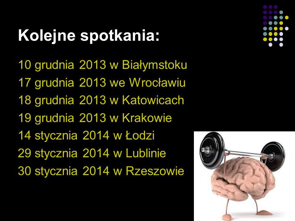 Kolejne spotkania: 10 grudnia 2013 w Białymstoku 17 grudnia 2013 we Wrocławiu 18 grudnia 2013 w Katowicach 19 grudnia 2013 w Krakowie 14 stycznia 2014