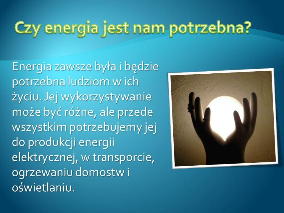 Energia zawsze była i będzie potrzebna ludziom w ich życiu. Jej wykorzystywanie może być różne, ale przede wszystkim potrzebujemy jej do produkcji ene
