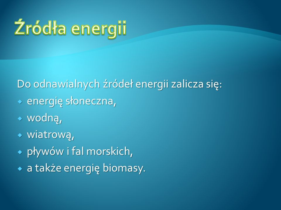 Do odnawialnych źródeł energii zalicza się: energię słoneczna, energię słoneczna, wodną, wodną, wiatrową, wiatrową, pływów i fal morskich, pływów i fa