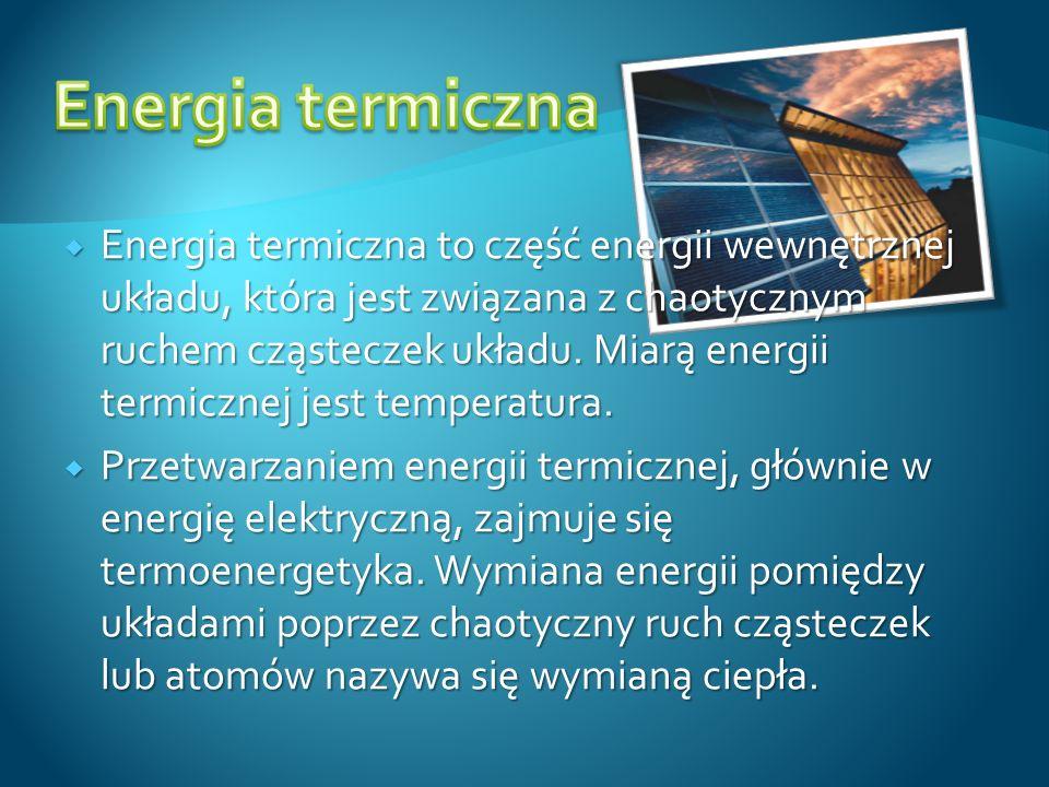 Energia termiczna to część energii wewnętrznej układu, która jest związana z chaotycznym ruchem cząsteczek układu. Miarą energii termicznej jest tempe
