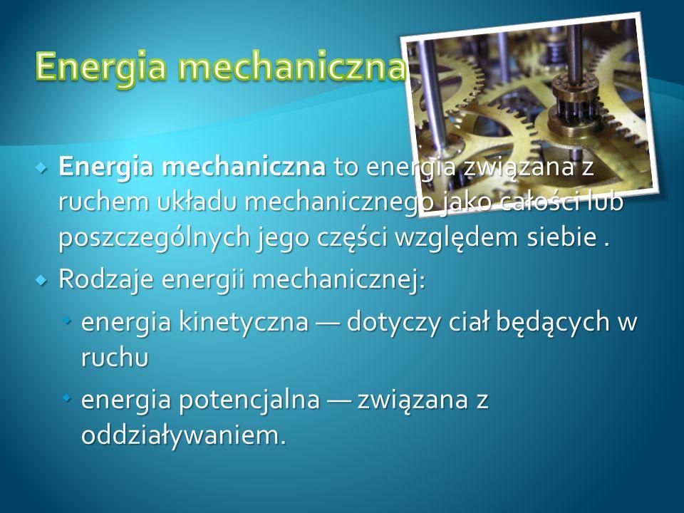 Energia mechaniczna to energia związana z ruchem układu mechanicznego jako całości lub poszczególnych jego części względem siebie. Energia mechaniczna