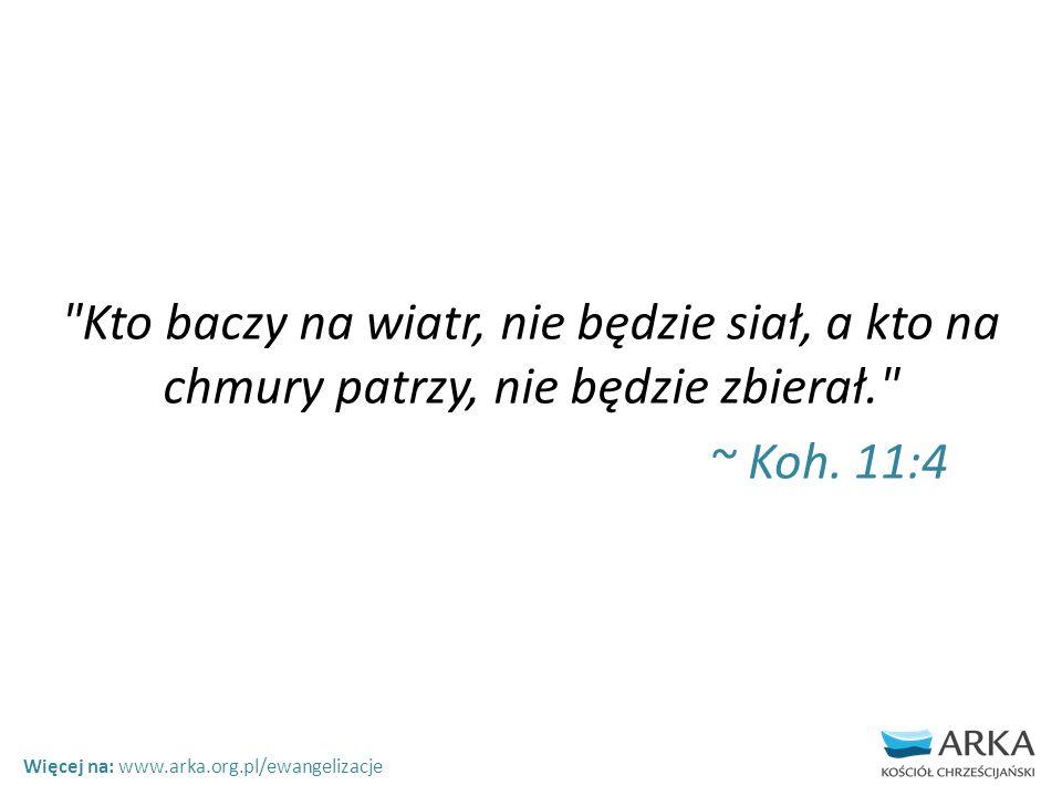 Kto baczy na wiatr, nie będzie siał, a kto na chmury patrzy, nie będzie zbierał. ~ Koh.