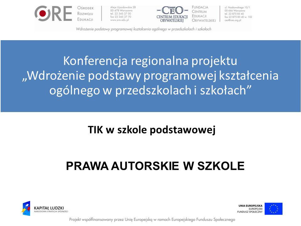 TIK w szkole podstawowej PRAWA AUTORSKIE W SZKOLE Konferencja regionalna projektu Wdrożenie podstawy programowej kształcenia ogólnego w przedszkolach