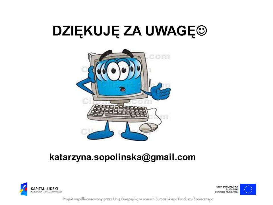 DZIĘKUJĘ ZA UWAGĘ katarzyna.sopolinska@gmail.com