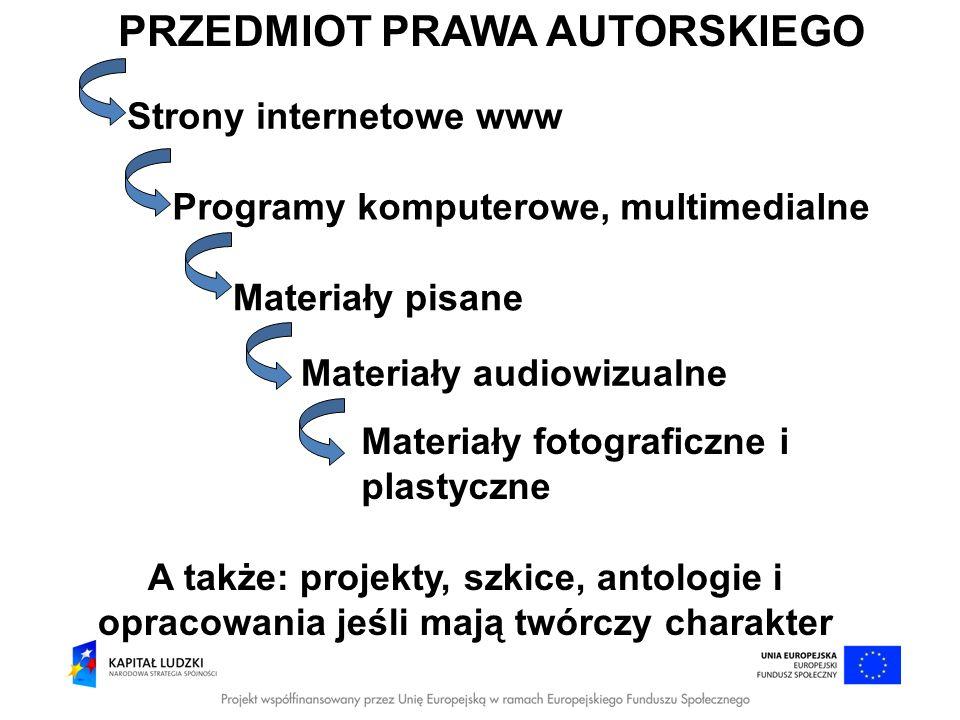 PRZEDMIOT PRAWA AUTORSKIEGO Strony internetowe www Programy komputerowe, multimedialne Materiały audiowizualne Materiały fotograficzne i plastyczne Ma