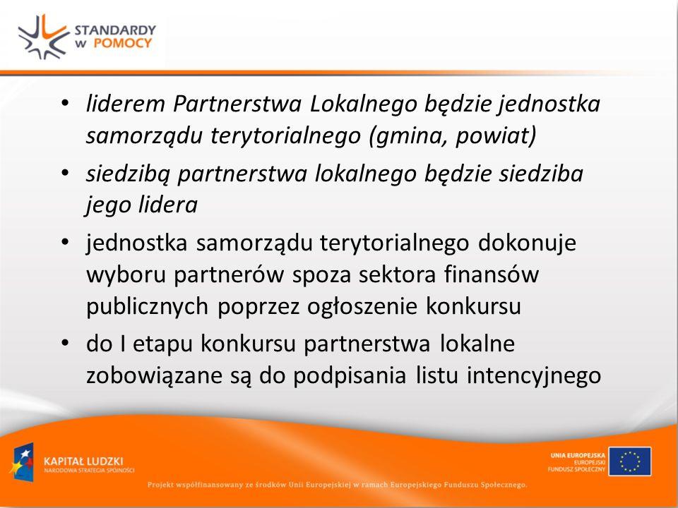 liderem Partnerstwa Lokalnego będzie jednostka samorządu terytorialnego (gmina, powiat) siedzibą partnerstwa lokalnego będzie siedziba jego lidera jednostka samorządu terytorialnego dokonuje wyboru partnerów spoza sektora finansów publicznych poprzez ogłoszenie konkursu do I etapu konkursu partnerstwa lokalne zobowiązane są do podpisania listu intencyjnego