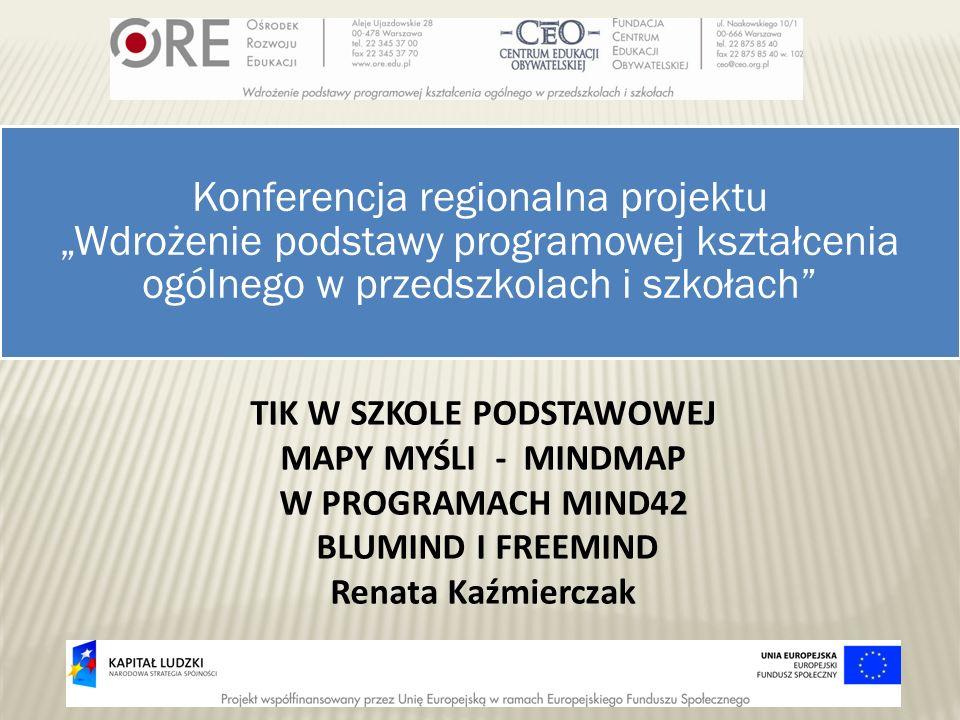 TIK W SZKOLE PODSTAWOWEJ MAPY MYŚLI - MINDMAP W PROGRAMACH MIND42 BLUMIND I FREEMIND Renata Kaźmierczak Konferencja regionalna projektu Wdrożenie pods