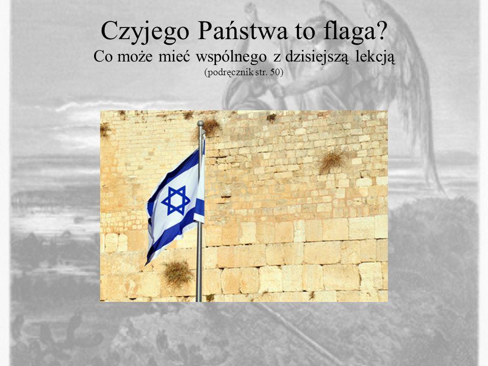 Czyjego Państwa to flaga? Co może mieć wspólnego z dzisiejszą lekcją (podręcznik str. 50)