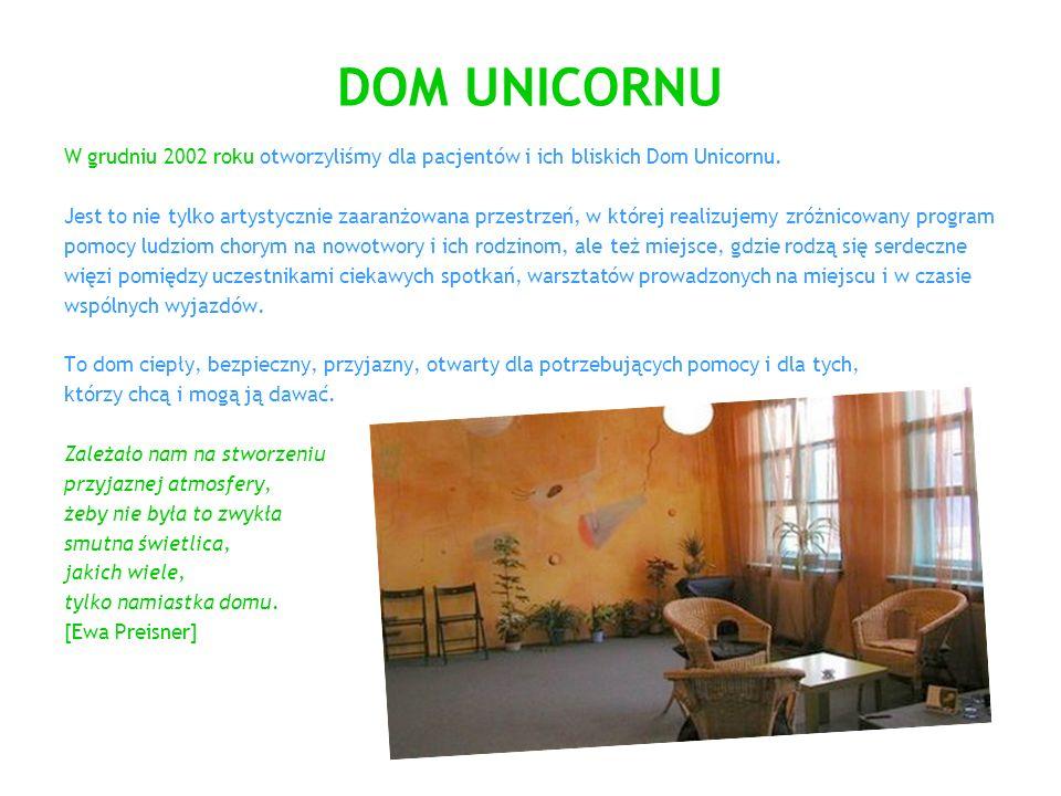 DOM UNICORNU W grudniu 2002 roku otworzyliśmy dla pacjentów i ich bliskich Dom Unicornu. Jest to nie tylko artystycznie zaaranżowana przestrzeń, w któ