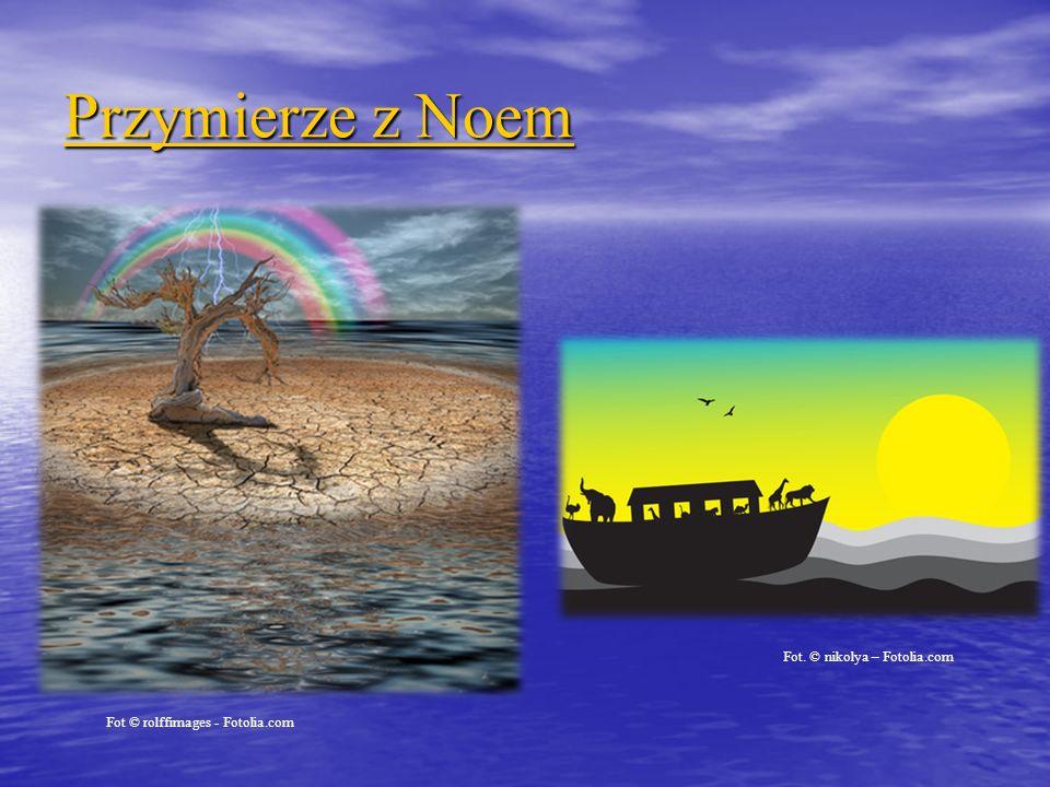 Przymierze z Noem Przymierze z Noem Fot © rolffimages - Fotolia.com Fot. © nikolya – Fotolia.com