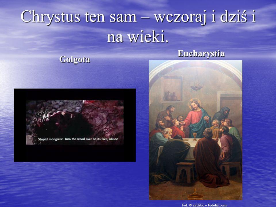 Chrystus ten sam – wczoraj i dziś i na wieki. Golgota Eucharystia Fot. © zatletic – Fotolia.com
