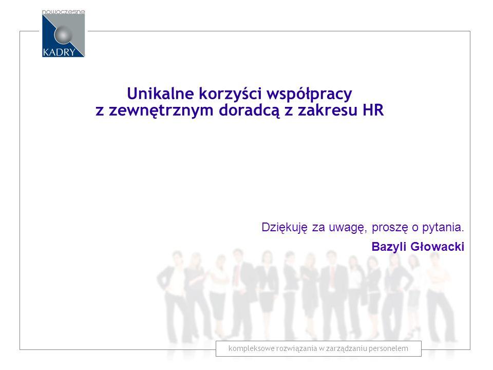 Dziękuję za uwagę, proszę o pytania. Bazyli Głowacki kompleksowe rozwiązania w zarządzaniu personelem Unikalne korzyści współpracy z zewnętrznym dorad