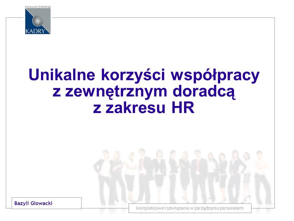 PRZEPROWADZONE BADANIA: 95 % mile zaskoczonych Prezesów i Właścicieli można zarządzać inaczej kompleksowe rozwiązania w zarządzaniu personelem Unikalne korzyści współpracy z zewnętrznym doradcą z zakresu HR Bazyli Głowacki