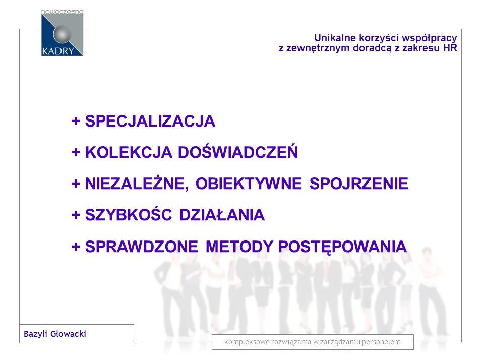 TERAZ ZEWNĘTRZNI DORADCY MOGĄ ZABŁYSNĄĆ, RYNEK JEST WYZWANIEM kompleksowe rozwiązania w zarządzaniu personelem Unikalne korzyści współpracy z zewnętrznym doradcą z zakresu HR Bazyli Głowacki